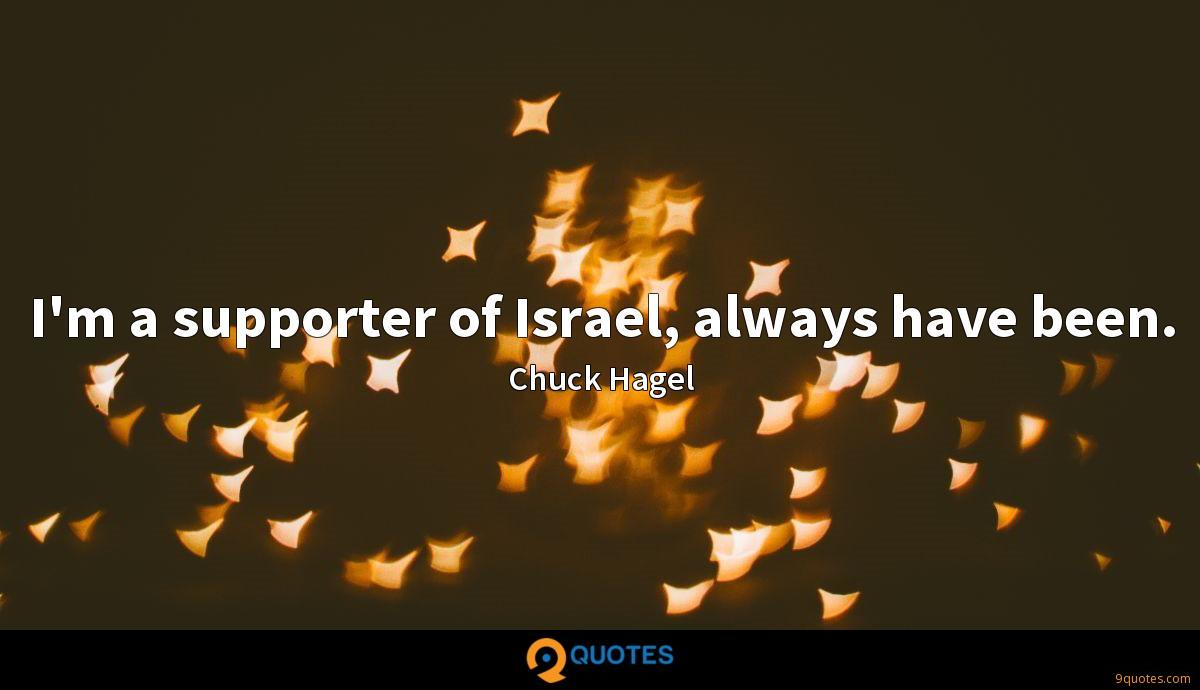 I'm a supporter of Israel, always have been.