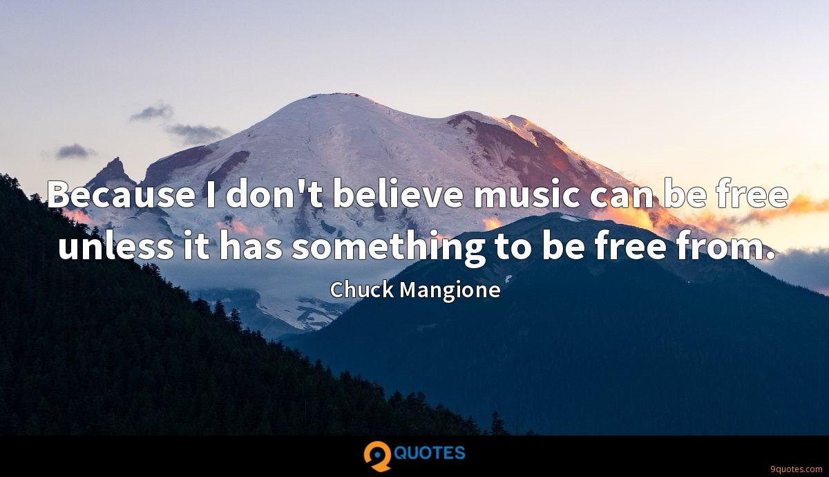 Because I don't believe music can be free unless it has something to be free from.