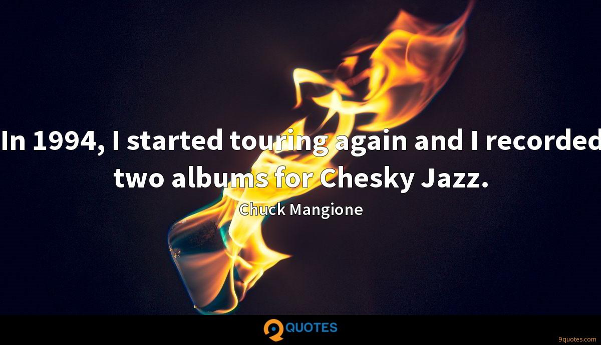 In 1994, I started touring again and I recorded two albums for Chesky Jazz.