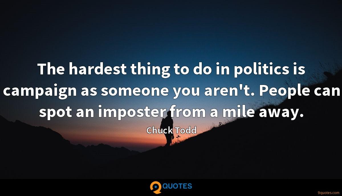 The hardest thing to do in politics is campaign as someone you aren't. People can spot an imposter from a mile away.