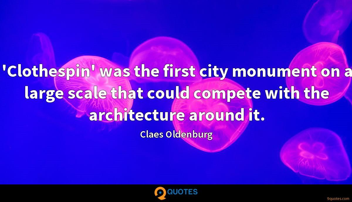 'Clothespin' was the first city monument on a large scale that could compete with the architecture around it.