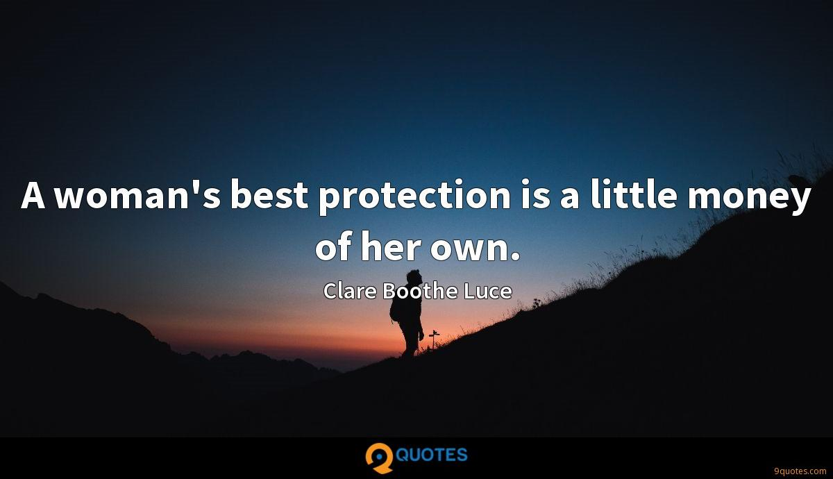 A woman's best protection is a little money of her own.