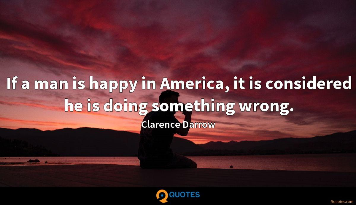 If a man is happy in America, it is considered he is doing something wrong.