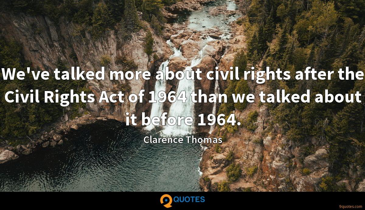 We've talked more about civil rights after the Civil Rights Act of 1964 than we talked about it before 1964.