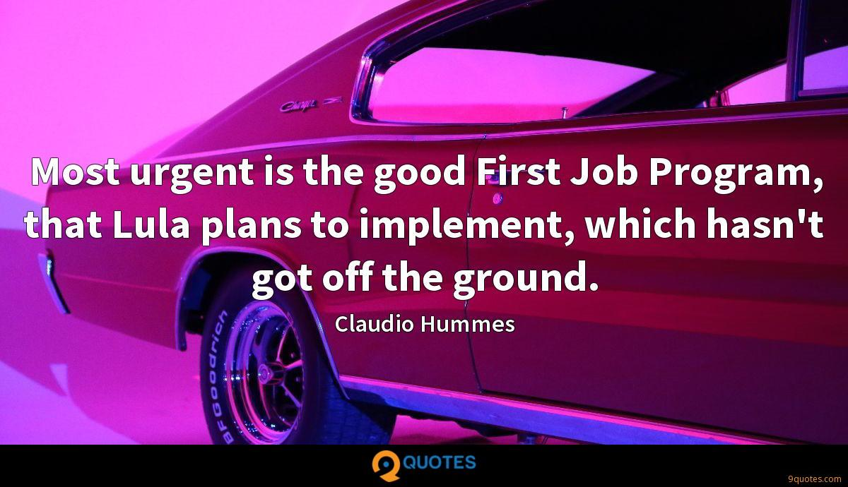 Most urgent is the good First Job Program, that Lula plans to implement, which hasn't got off the ground.