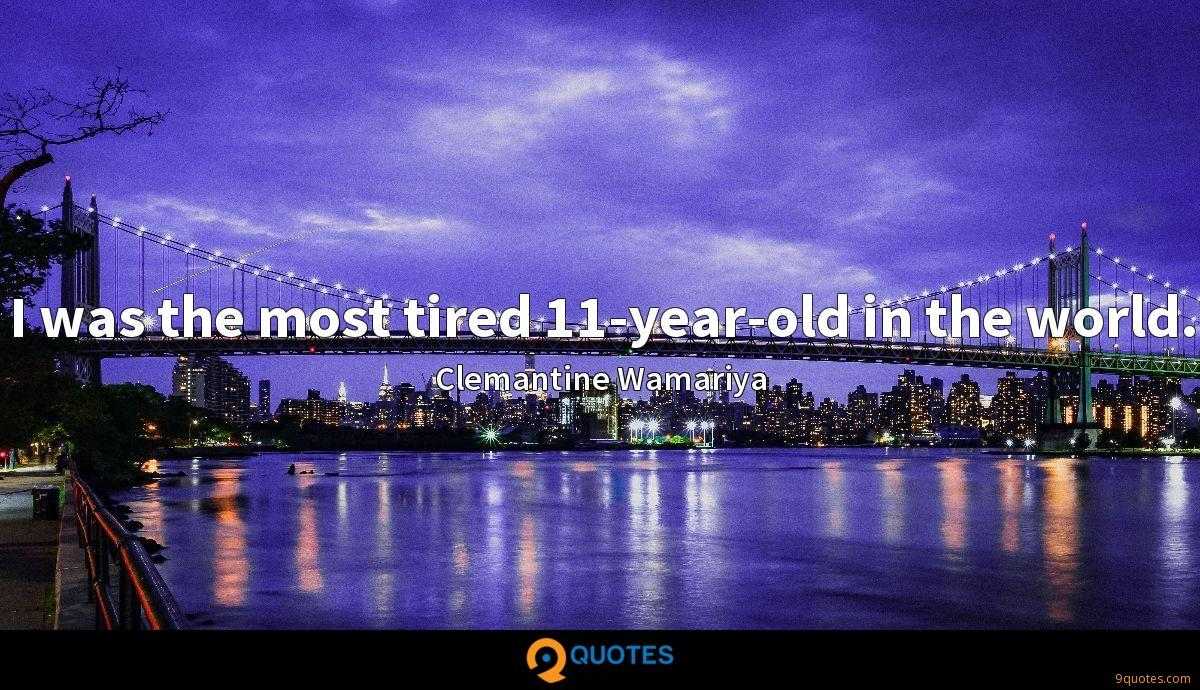 I was the most tired 11-year-old in the world.