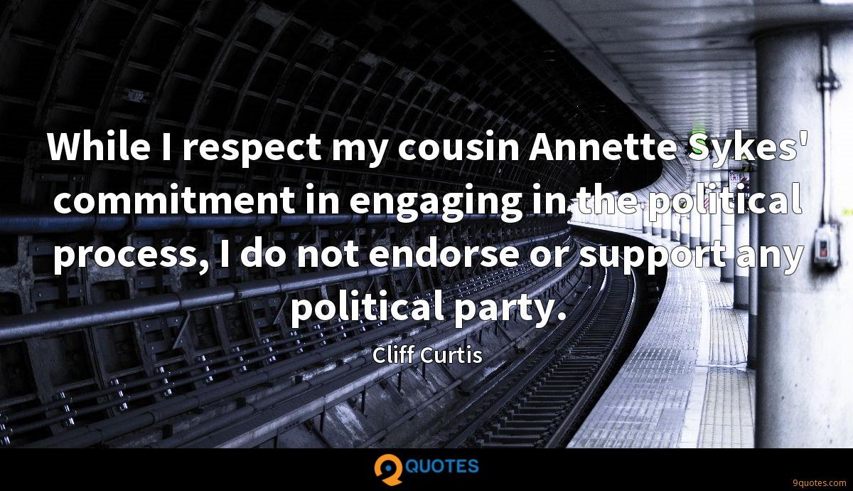 While I respect my cousin Annette Sykes' commitment in engaging in the political process, I do not endorse or support any political party.