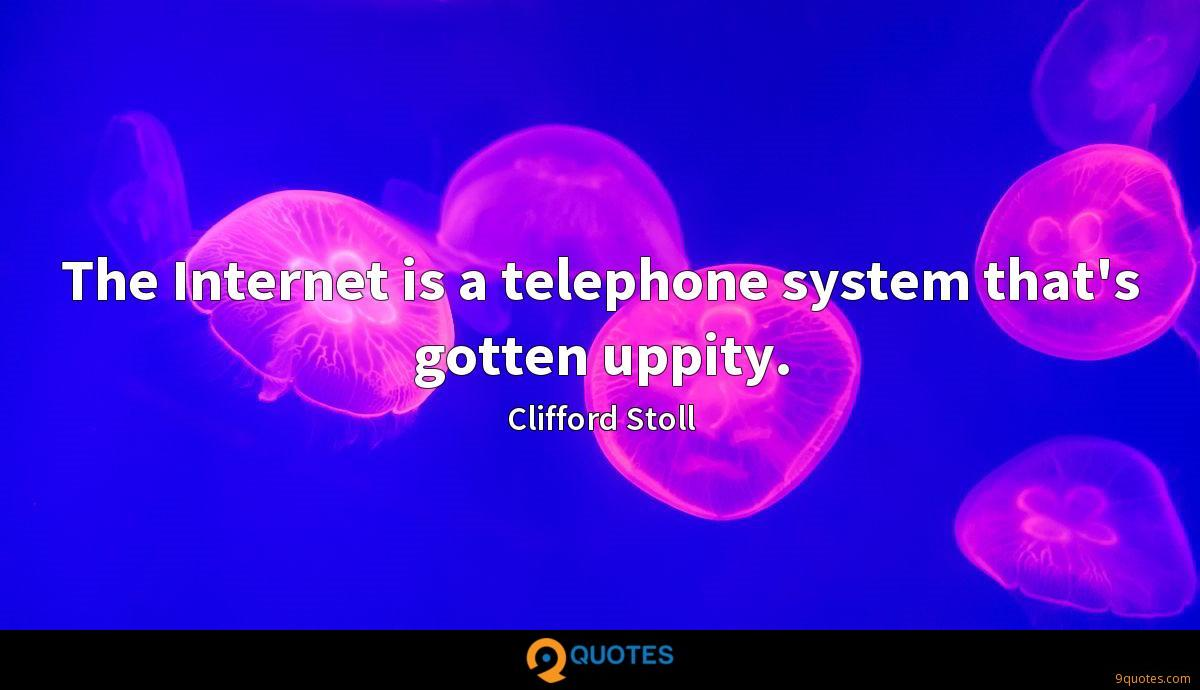 The Internet is a telephone system that's gotten uppity.