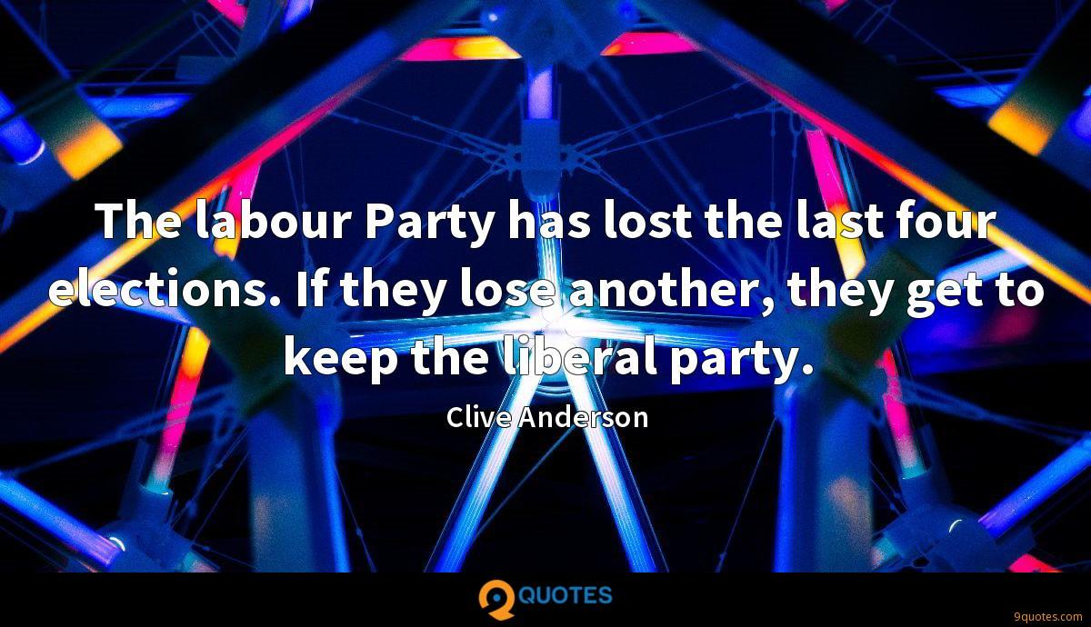 The labour Party has lost the last four elections. If they lose another, they get to keep the liberal party.