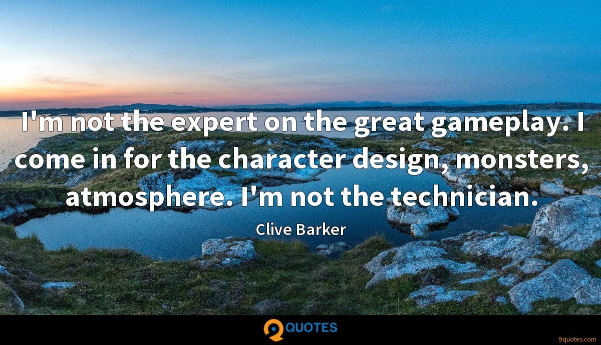 I'm not the expert on the great gameplay. I come in for the character design, monsters, atmosphere. I'm not the technician.