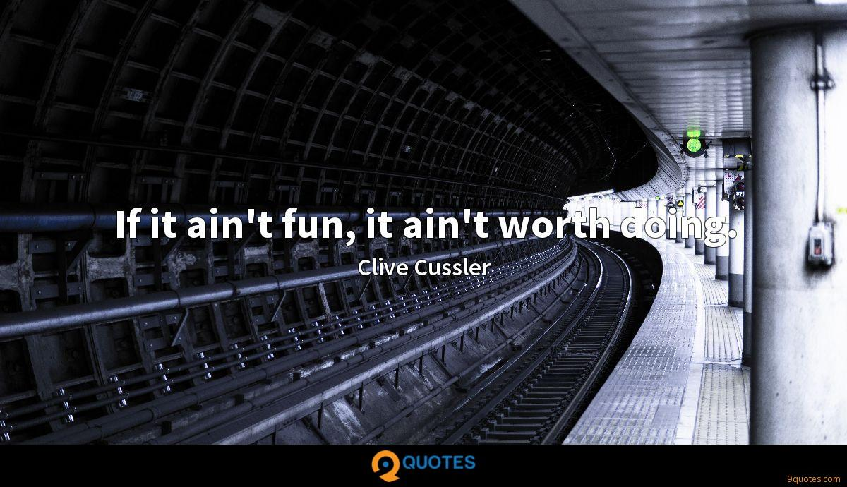 If it ain't fun, it ain't worth doing.