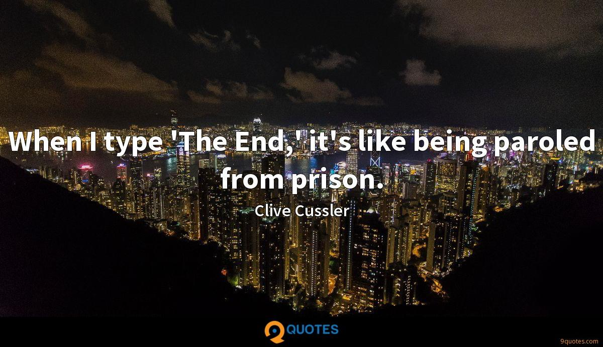 When I type 'The End,' it's like being paroled from prison.