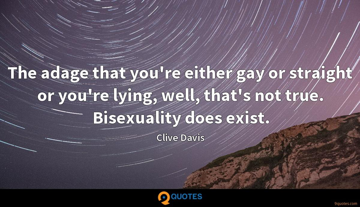 The adage that you're either gay or straight or you're lying, well, that's not true. Bisexuality does exist.