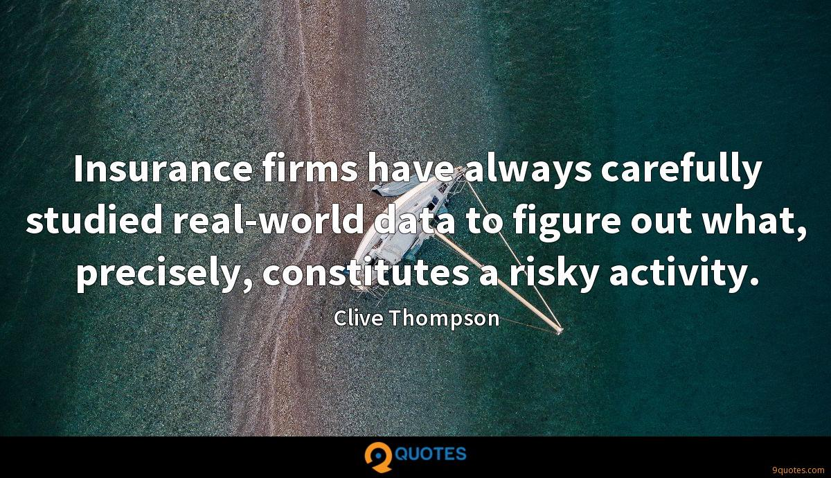 Insurance firms have always carefully studied real-world data to figure out what, precisely, constitutes a risky activity.