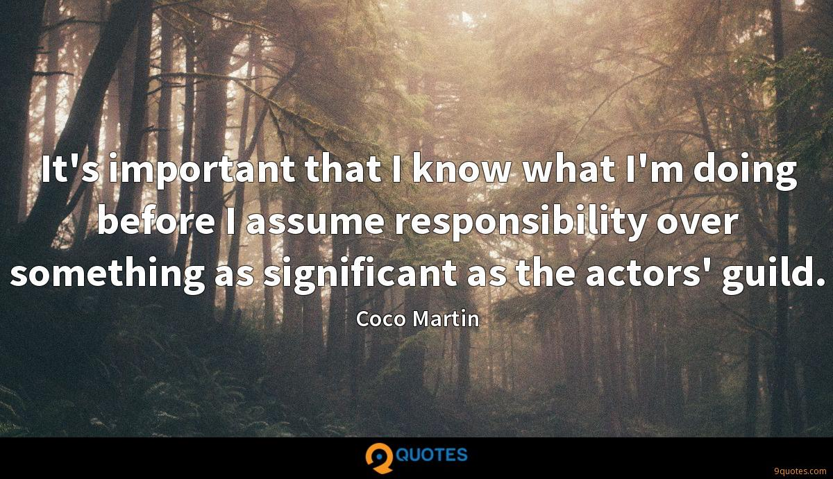 It's important that I know what I'm doing before I assume responsibility over something as significant as the actors' guild.