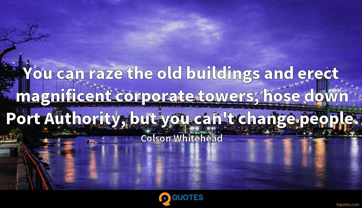 You can raze the old buildings and erect magnificent corporate towers, hose down Port Authority, but you can't change people.
