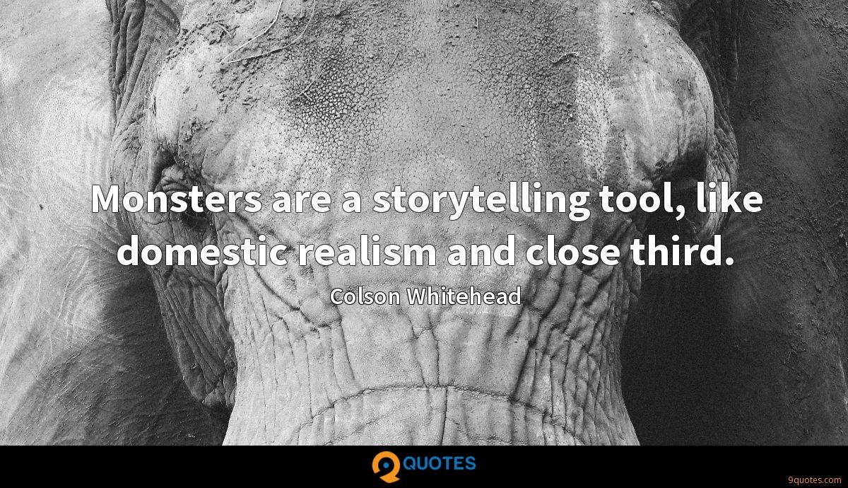 Monsters are a storytelling tool, like domestic realism and close third.