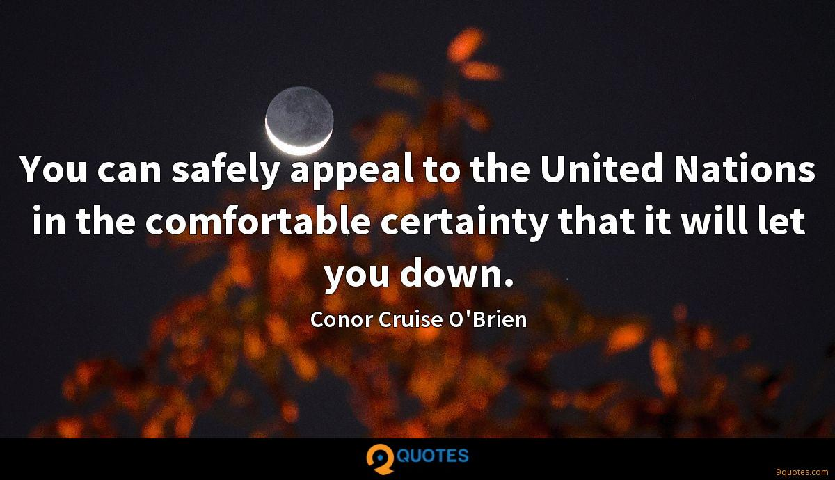 You can safely appeal to the United Nations in the comfortable certainty that it will let you down.