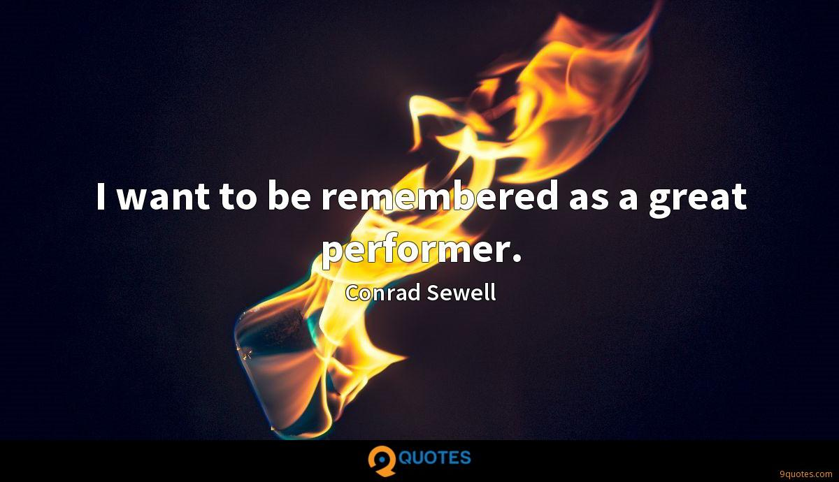I want to be remembered as a great performer.