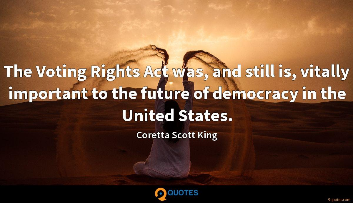The Voting Rights Act was, and still is, vitally important to the future of democracy in the United States.