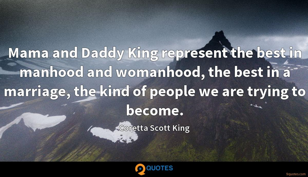 Mama and Daddy King represent the best in manhood and womanhood, the best in a marriage, the kind of people we are trying to become.