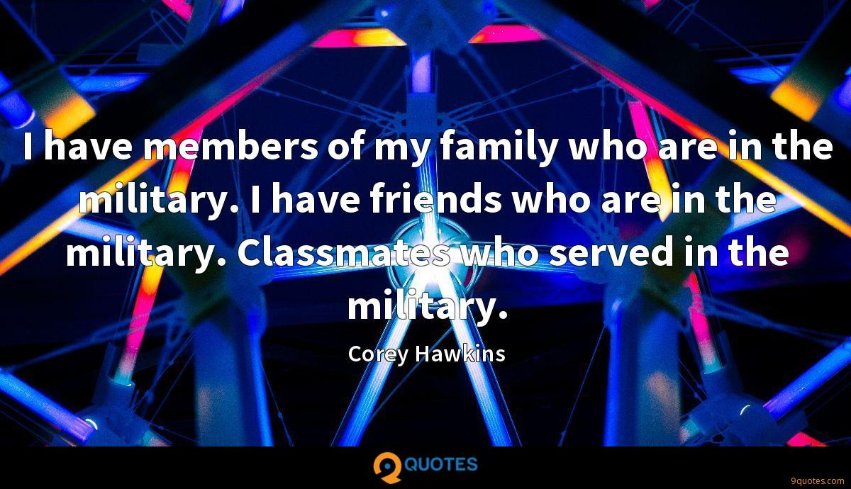 I have members of my family who are in the military. I have friends who are in the military. Classmates who served in the military.