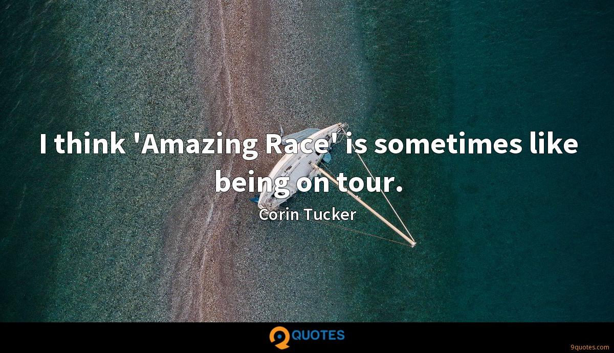 I think 'Amazing Race' is sometimes like being on tour.
