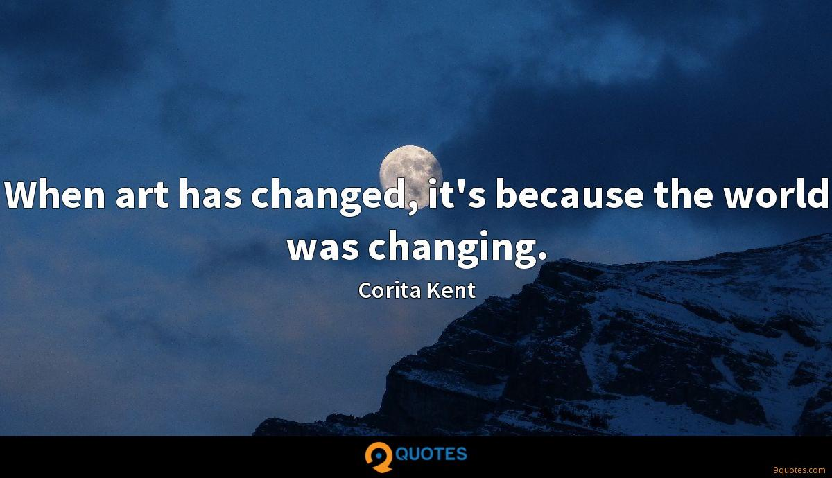 When art has changed, it's because the world was changing.