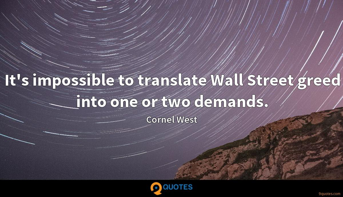 It's impossible to translate Wall Street greed into one or two demands.