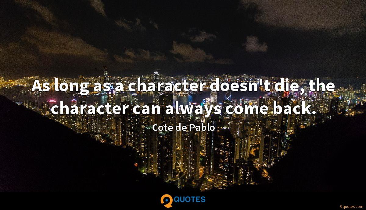 As long as a character doesn't die, the character can always come back.