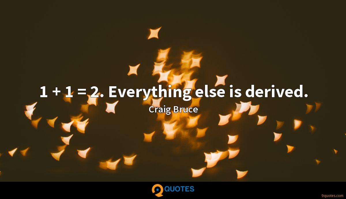 1 + 1 = 2. Everything else is derived.