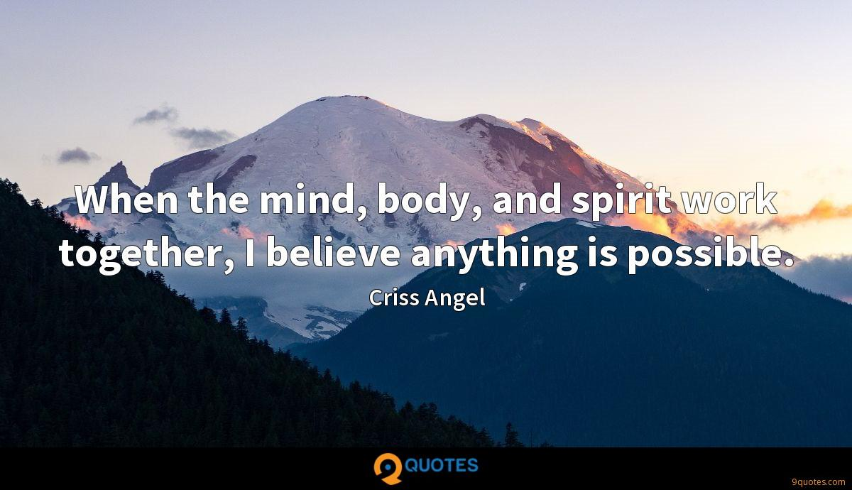 When the mind, body, and spirit work together, I believe anything is possible.