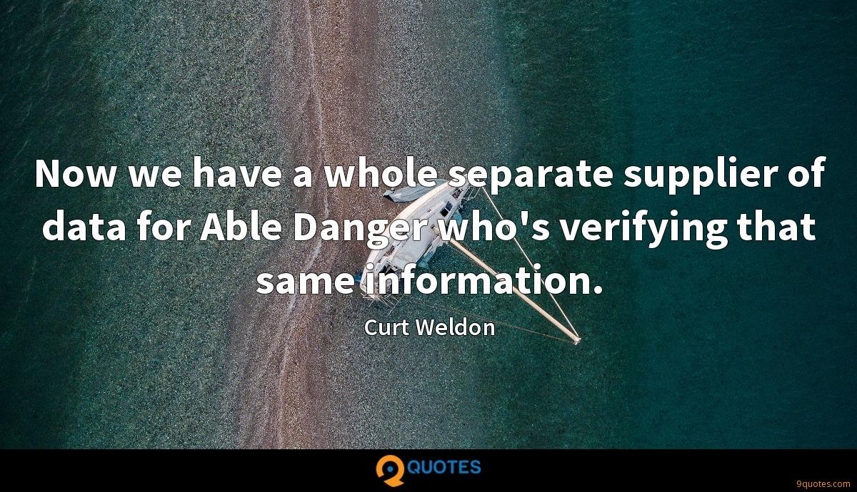 Now we have a whole separate supplier of data for Able Danger who's verifying that same information.