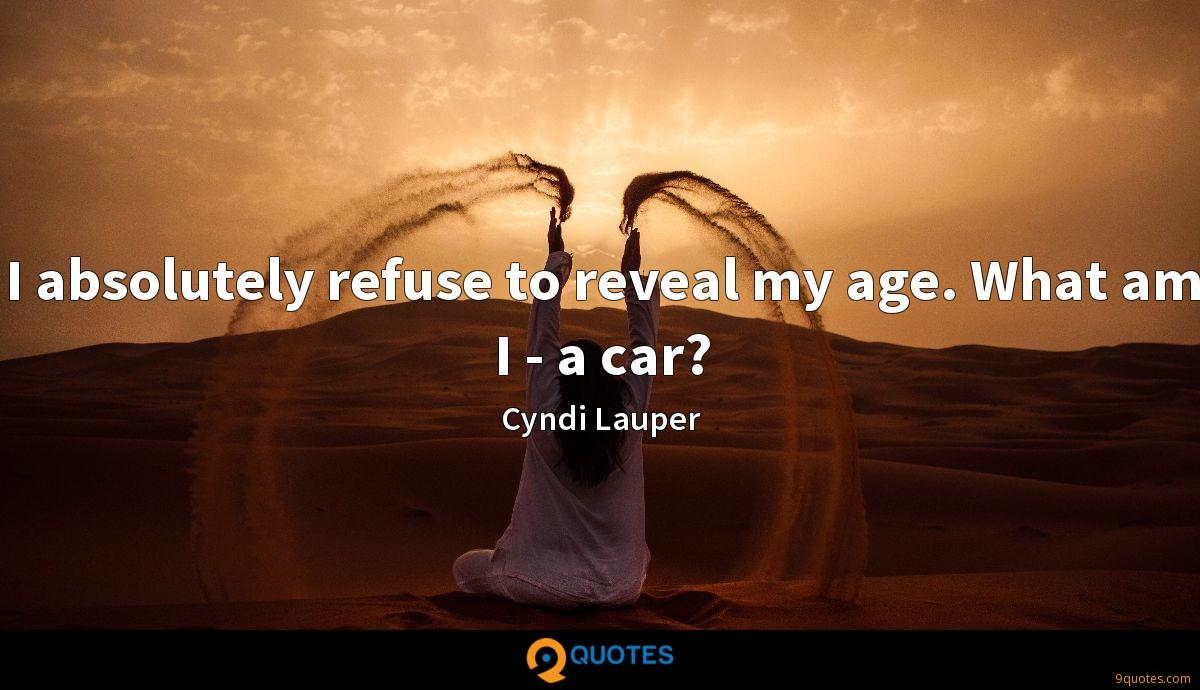 I absolutely refuse to reveal my age. What am I - a car?