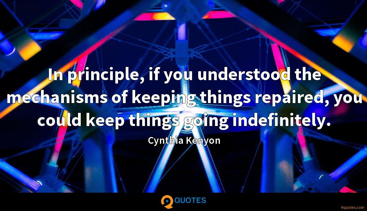 In principle, if you understood the mechanisms of keeping things repaired, you could keep things going indefinitely.