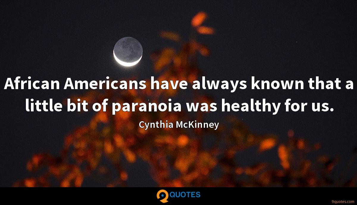 African Americans have always known that a little bit of paranoia was healthy for us.