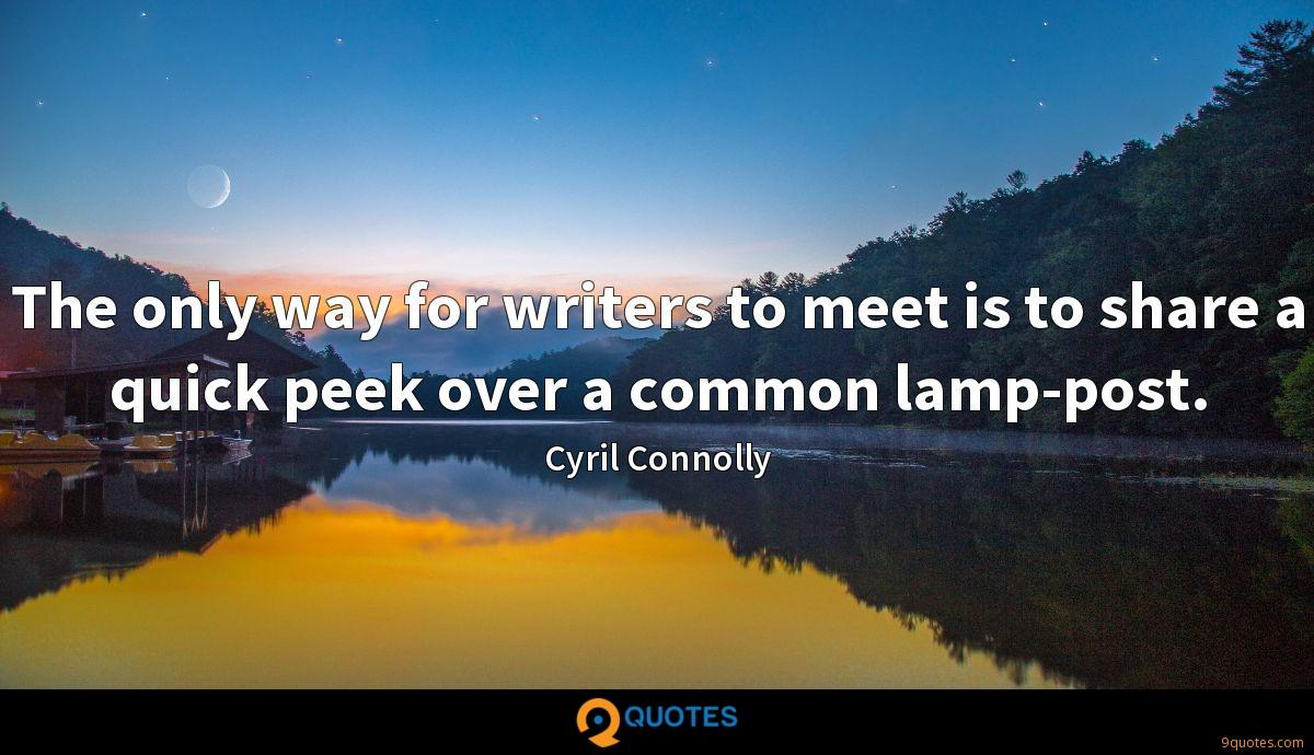The only way for writers to meet is to share a quick peek over a common lamp-post.