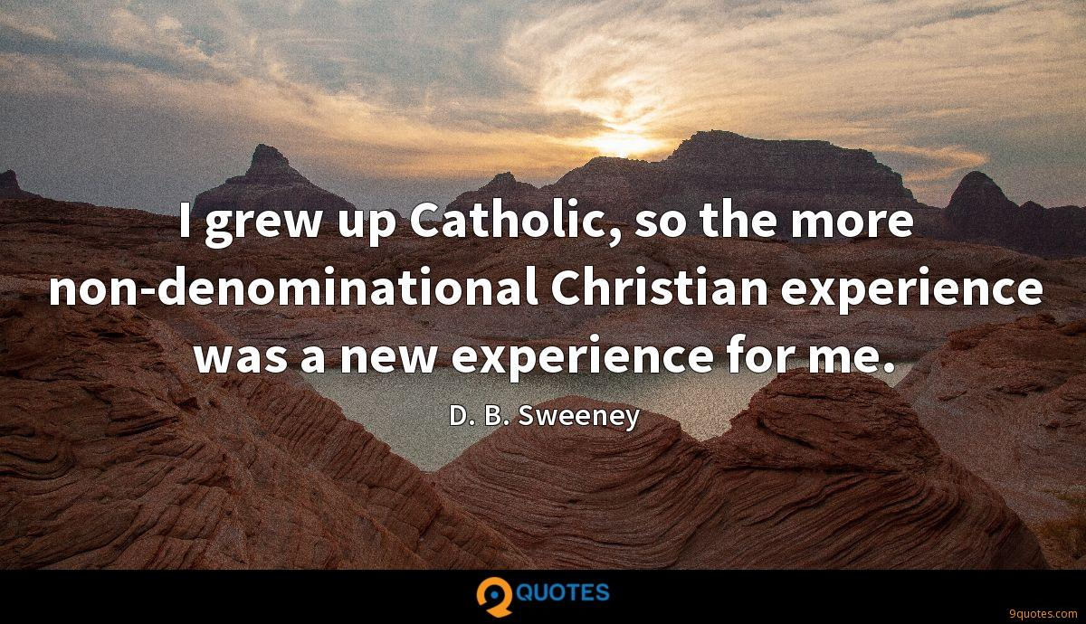 I grew up Catholic, so the more non-denominational Christian experience was a new experience for me.