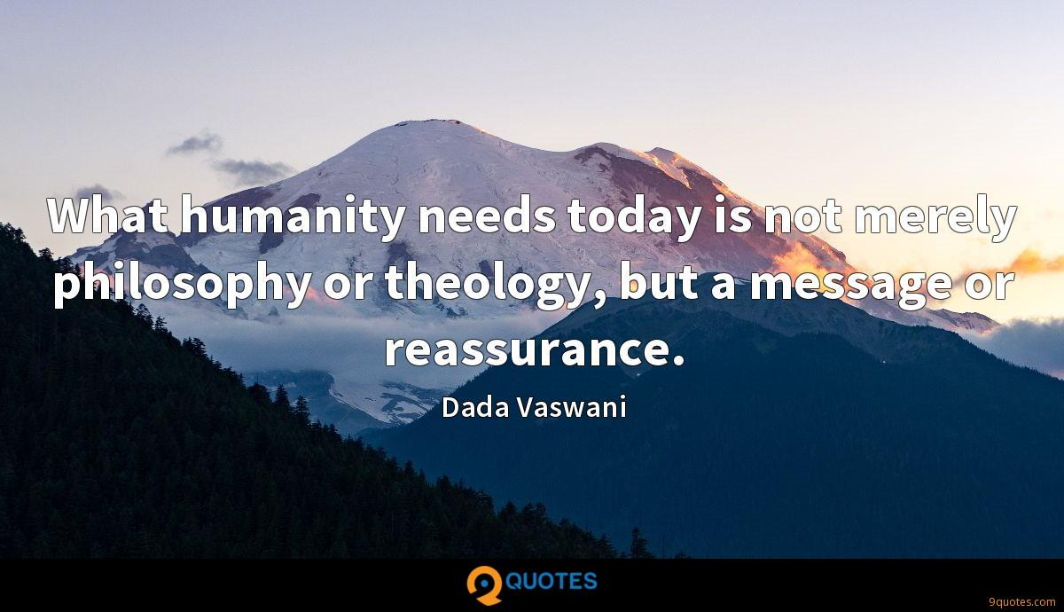 What humanity needs today is not merely philosophy or theology, but a message or reassurance.