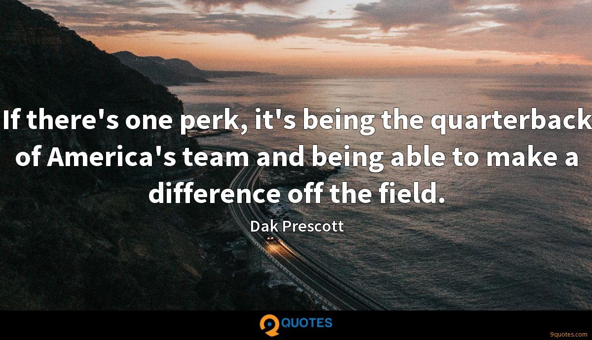 If there's one perk, it's being the quarterback of America's team and being able to make a difference off the field.