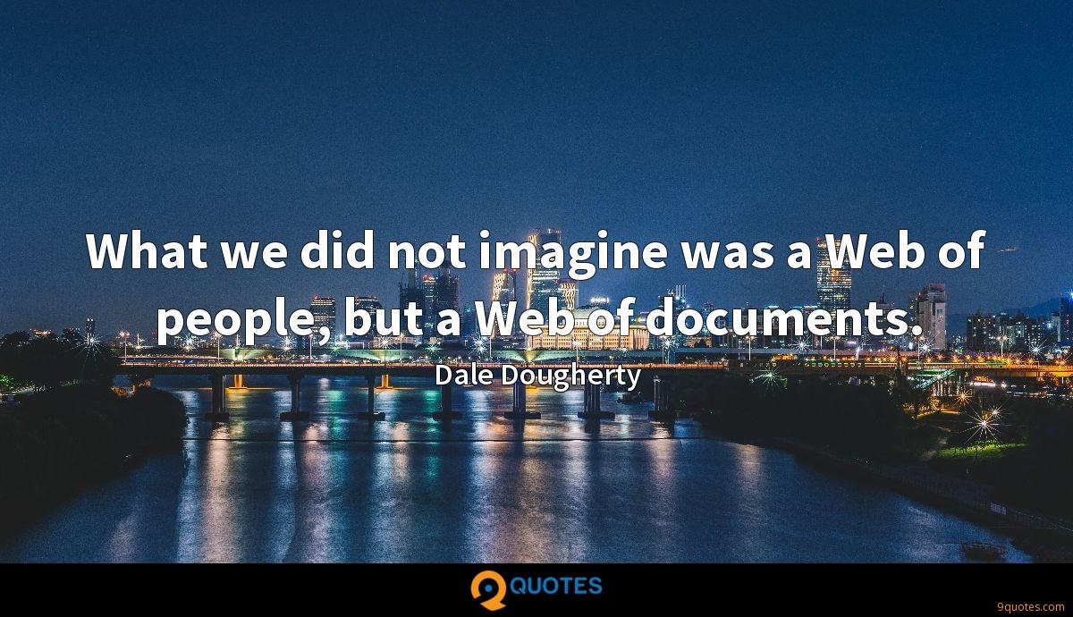 What we did not imagine was a Web of people, but a Web of documents.