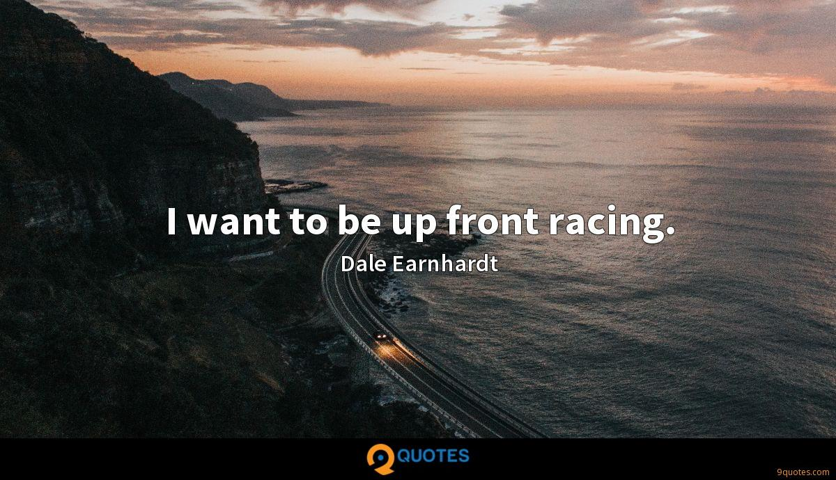 I want to be up front racing.