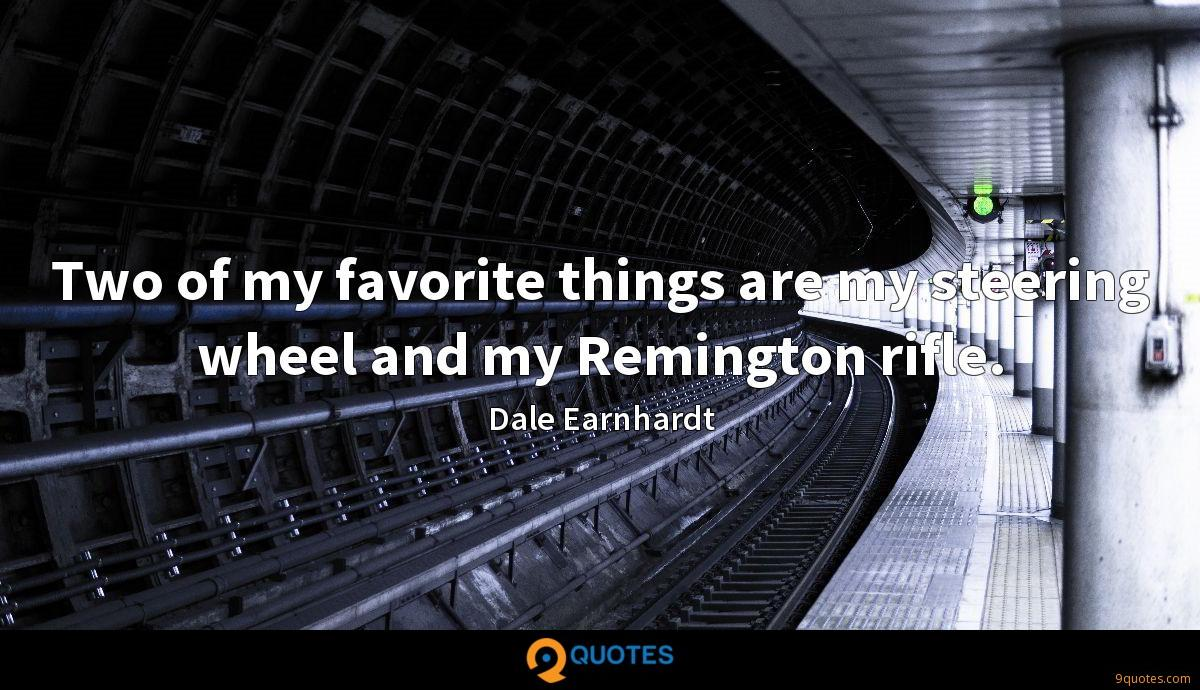 Two of my favorite things are my steering wheel and my Remington rifle.