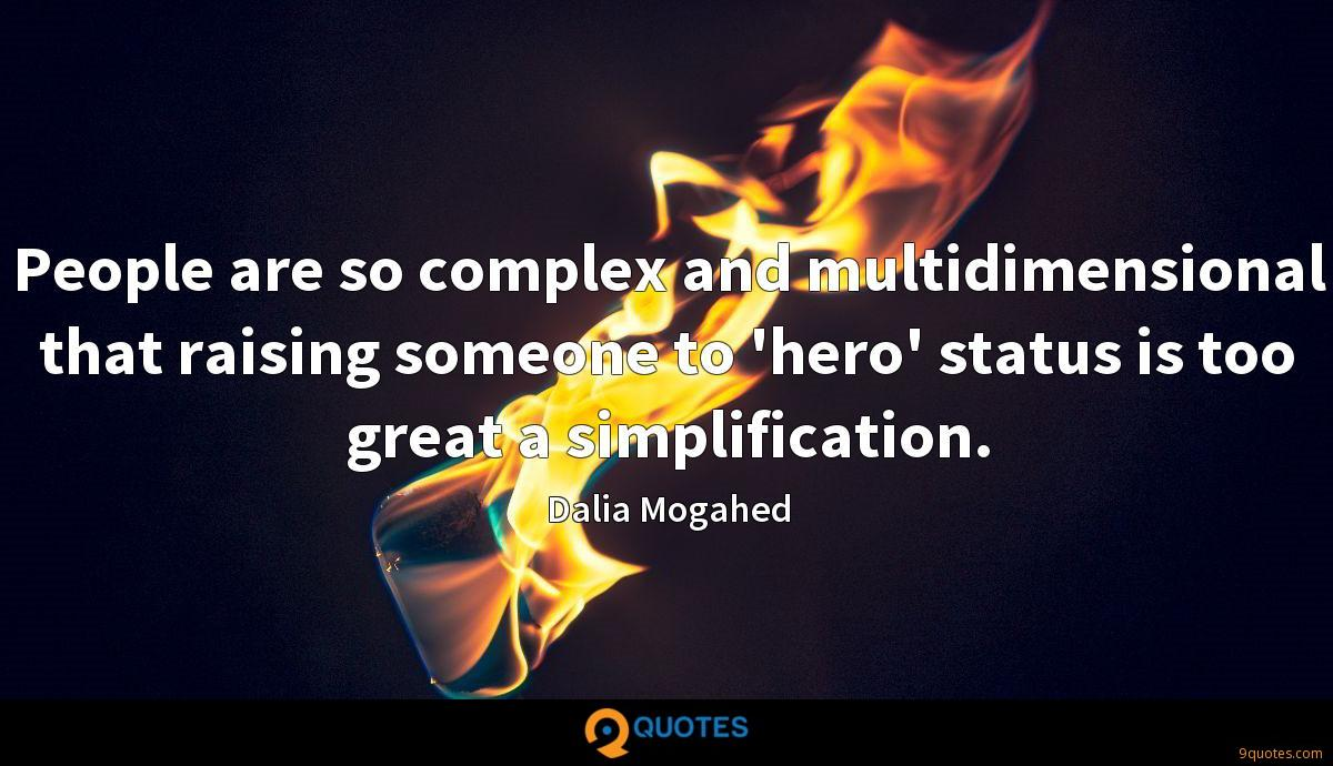 People are so complex and multidimensional that raising someone to 'hero' status is too great a simplification.