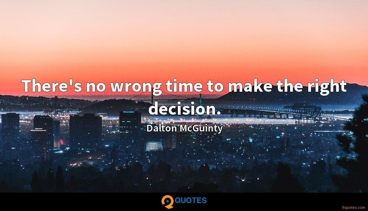 There's no wrong time to make the right decision.