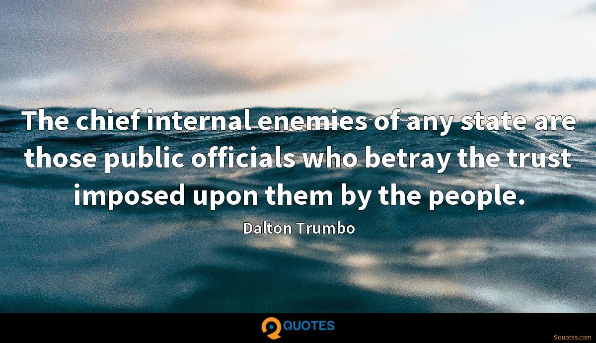 The chief internal enemies of any state are those public officials who betray the trust imposed upon them by the people.
