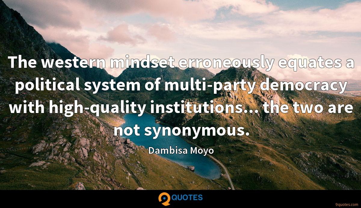 The western mindset erroneously equates a political system of multi-party democracy with high-quality institutions... the two are not synonymous.