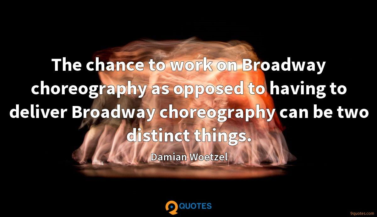 The chance to work on Broadway choreography as opposed to having to deliver Broadway choreography can be two distinct things.