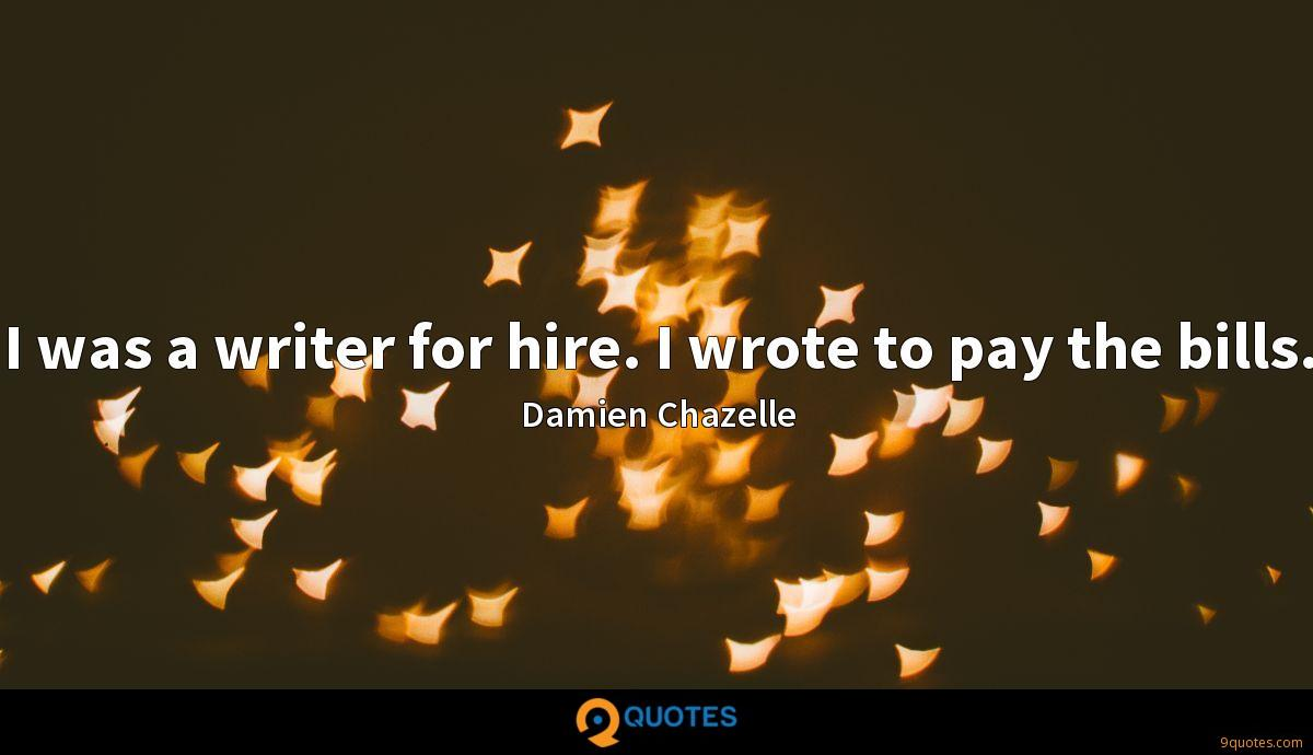 I was a writer for hire. I wrote to pay the bills.
