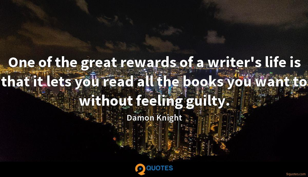 One of the great rewards of a writer's life is that it lets you read all the books you want to without feeling guilty.